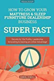 How To Grow Your Mattress & Sleep Furniture Dealership Business SUPER FAST: Secrets to 10x Profits, Leadership, Innovation & Gaining an Unfair Advantage