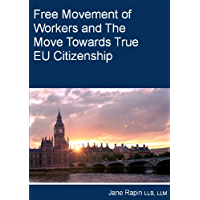 Free Movement of Workers and the Move Towards True EU Citizenship (English Edition)