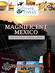 Culinary Travels - Magnificent Mexico