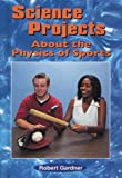 Science Projects about the Physics of Sports, Robert Gardner, 0766011674