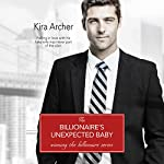 The Billionaire's Unexpected Baby | Kira Archer