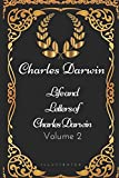 Life and Letters of Charles Darwin - Volume 2: By Charles Darwin - Illustrated