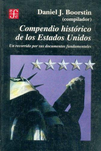 Compendio historico de los Estados Unidos. Un recorrido por sus documentos fundamentales (Spanish Edition) [Boorstin Daniel J. (comp.)] (Tapa Blanda)