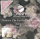 Heaven On Earth Down Here [Accompaniment/Performance Track] by Made Popular By: Beverley Mitchell (2008-05-01)