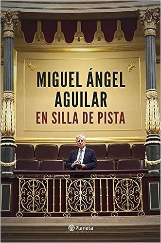 En silla de pista: Álbum de momentos vividos en primera línea No Ficción: Amazon.es: Aguilar, Miguel Ángel: Libros