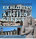 img - for Exploring the Life, Myth, and Art of Ancient Greece (Civilizations of the World (Rosen Group)) (Hardback) - Common book / textbook / text book