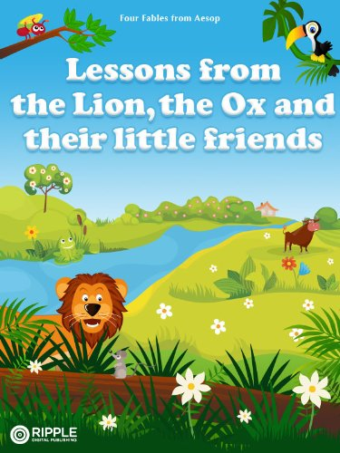 Lessons from the Lion, the Ox and their little friends (illustrated) (Four fables from Aesop Book 2) by [Aesop]