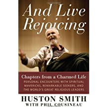 By Huston Smith And Live Rejoicing: Chapters from a Charmed Life ƒ__ Personal Encounters with Spiritual Mavericks, R [Paperback]