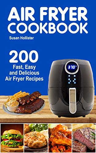 Air Fryer Cookbook: 200 Fast, Easy and Delicious Air Fryer Recipes (World Class Air Fryer Recipes Meals Cookbook Book 1) by Susan Hollister