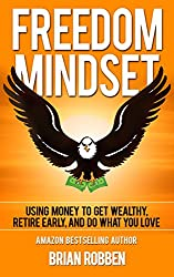 Freedom Mindset: Using Money To Get Wealthy, Retire Early, and Do What You Love