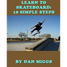 Learn To Skateboard: 18 Simple Steps