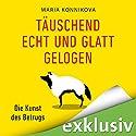 Täuschend echt und glatt gelogen: Die Kunst des Betrugs Hörbuch von Maria Konnikova Gesprochen von: Oliver Schönfeld