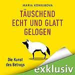 Täuschend echt und glatt gelogen: Die Kunst des Betrugs | Maria Konnikova