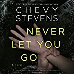 Never Let You Go Audiobook by Chevy Stevens Narrated by Rachel Fulginiti, Caitlin Davies