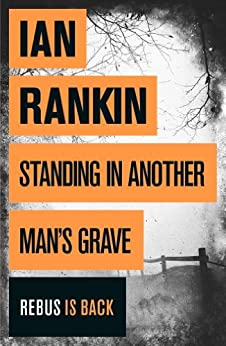 Standing in Another Man's Grave: A John Rebus Novel by [Rankin, Ian]