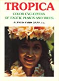 Tropica : Color Cyclopedia of Exotic Plants and Trees, Graf, Alfred Byrd, 0911266240