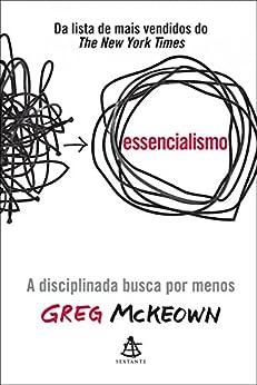 Essencialismo: A disciplinada busca por menos por [McKeown, Greg]