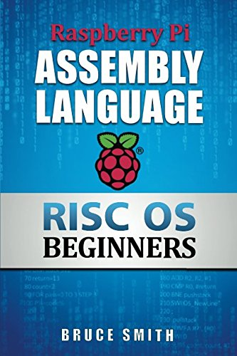 Raspberry Pi Assembly Language RISC OS Beginners (Hands On Guide) by BSB