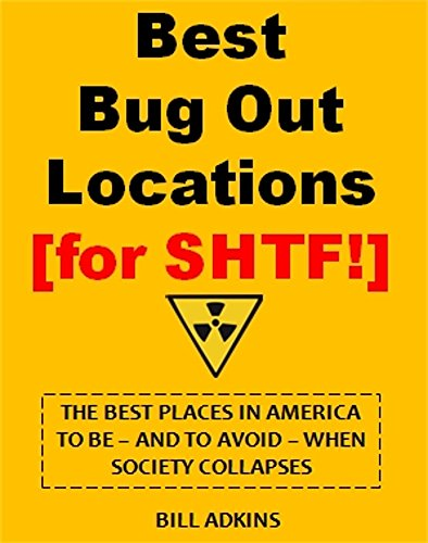Best Bug Out Locations for SHTF: The Best Places In America To Be - And To Avoid - When Society Collapses by [Adkins, Bill]