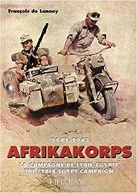 Afrikakorps, 1941-1943: The Libya Egypt Campaign par François de Lannoy