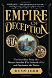 Download Empire of Deception: The Incredible Story of a Master Swindler Who Seduced a City and Captivated the Nation in PDF ePUB Free Online