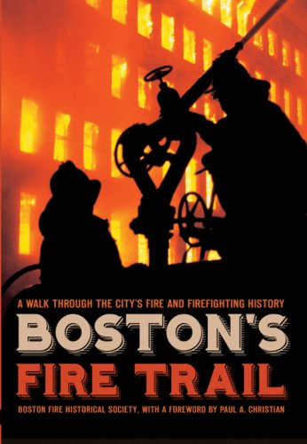 Boston's Fire Trail:: A Walk Through the City's Fire and Firefighting History pdf epub