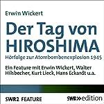 Der Tag von Hiroshima: Hörfolge zur Atombombenexplosion 1945 | Erwin Wickert