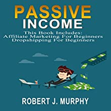 Passive Income: 2 Manuscripts: Affiliate Marketing for Beginners, Dropshipping for Beginners Audiobook by Robert J. Murphy Narrated by Tom McLaughlin