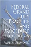 Federal Grand Jury Practice and Procedure - 5th Edition