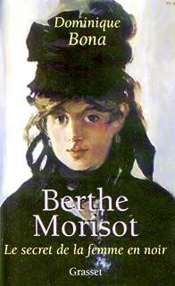 Berthe Morisot : Le secret de la femme en noir, Bona, Dominique
