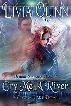 Cry Me a River:  (Southern Paranormal Urban Fantasy)(Dragons, vampires and fae) (Destiny Paramortals Book 2) by [Quinn, Livia]