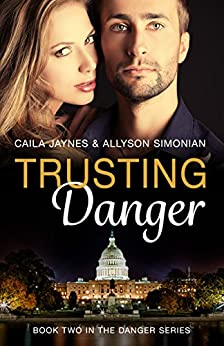 Trusting Danger: Romantic Suspense (Book Two in the Danger Series) by [Jaynes, Caila, Simonian, Allyson]