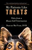 My Patients Like Treats: Tales from a House-Call Veterinarian
