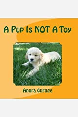 A Pup Is NOT A Toy Kindle Edition
