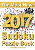 The Must Have 2017 Sudoku Puzzle Book: 365 daily sudoku puzzle book for 2017 sudoku. Sudoku puzzles for every day of the year. 365 Sudoku Games - 5 levels of difficulty (easy to hard)