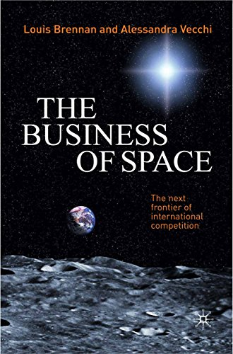 The Business of Space: The Next Frontier of International Competition by Louis Brennan