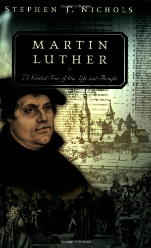 Martin Luther: A Guided Tour of His Life and Thought (Guided Tour of Church History)