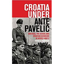 Croatia Under Ante Pavelić: America, the Ustase and Croatian Genocide in World War II