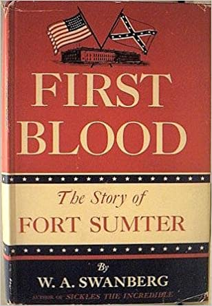 First Blood The Story Of Fort Sumter By W A Swanberg