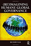 (Re)Imagining Humane Global Governance, Falk, Richard, 0415815576