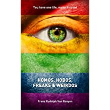 Homos, Hobos, Freaks and Weirdos: A guide on coming out as a homosexual, overcoming addiction, rebuilding your life, relationships, and claiming your God-given success.