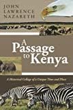 img - for A Passage to Kenya: A Historical Collage of a Unique Time and Place book / textbook / text book