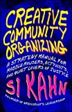 img - for Creative Community Organizing: A Guide for Rabble-Rousers, Activists, and Quiet Lovers of Justice book / textbook / text book