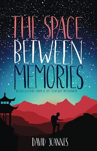 The Space Between Memories: Recollections from a 21st Century Missionary PDF