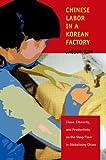 Chinese Labor in a Korean Factory, Jaesok Kim, 080478454X