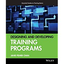 Designing and Developing Training Programs: Pfeiffer Essential Guides to Training Basics