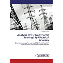 Analysis Of Hydrodynamic Bearings By Electrical Analogy: Electrical Analogy For Analysis Of Different Types Of Hydrodynamic Journal and Thrust Bearings