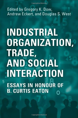 Industrial Organization, Trade, and Social Interaction: Essays in Honour of B. Curtis Eaton