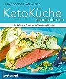 KetoKüche kennenlernen - Die ketogene Ernährung in Theorie und Praxis
