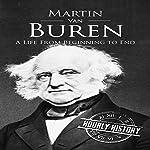 Martin Van Buren: A Life from Beginning to End | Hourly History